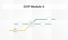 GVP Module 5