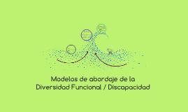 Modelos de abordaje de la Diversidad Funcional / Discapacida