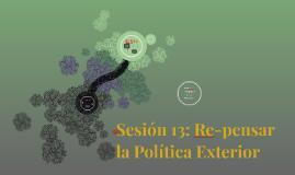 Sesión 13: Re-pensar la Política Exterior
