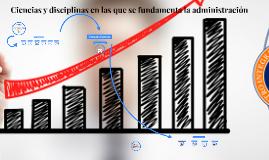 Copy of Ciencias y disciplinas en las que se fundamenta la administr