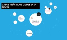 CASOS PRÁCTICOS DE DEFENSA FISCAL