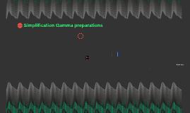 Simplification Gamma preparations