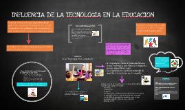 Copy of INFLUENCIA DE LA TECNOLOGIA EN LA EDUCACION