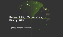 Redes LAN, Troncales, MAN y WAN