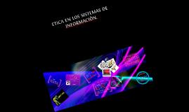 Copy of LA ETICA EN LOS SISTEMAS DE INFORMACION