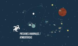 Copy of PRESIONES ANORMALES /ADMOSFERICAS