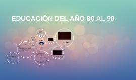 EDUCACIÓN DEL AÑO 80 AL 90