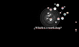 ¿Which is a workshope?