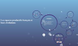 Les espaces productifs français et leurs évolutions
