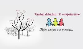 """Copy of Unidad didáctica: """"El compañerismo"""""""