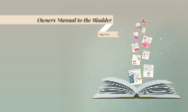 Owners Manual to the Urinary Bladder