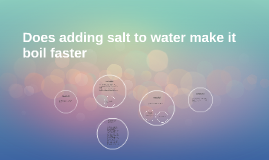 Copy of Does adding salt to water make it boil faster