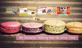 Mc Donalds, making kids fat since 1940