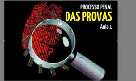 Copy of DAS PROVAS NO PROCESSO PENAL - Aula 1