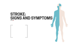 STROKE: SIGNS AND SYMPTOMS