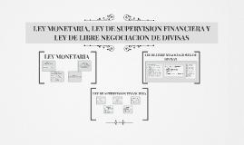 LEY MONETARIA, LEY DE SUPERVISION FINANCIERA Y LEY DE LIBRE