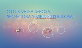 OTITIS MEDIA SEROSA, SECRETORA Y MIRINGITIS BULOSA
