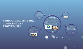 PRODUCTOS SUSTITUTOS, COMPETENCIA Y PROVEEDORES