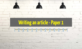 Writing an article - Paper 1