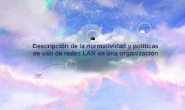 Copy of Copy of Descripcion de la normatividad y politicas de uso de redes L