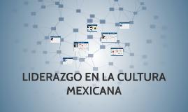 LIDERAZGO EN LA CULTURA MEXICANA