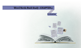 Word Nerds Book Study  CHAPTER 4