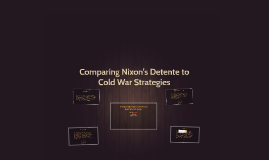 Copy of Comparing Nixon's Detente to