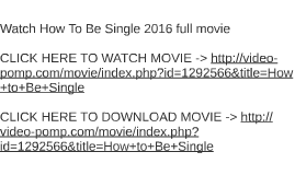 Watch how to be single 2016 full movie by stephanie howard on prezi ccuart Images