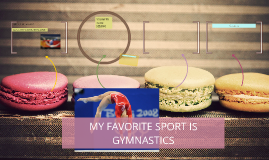 MY FAVORITE SPORT IS GYMNASTICS