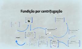 Copy of Copy of Fundição por centrifugação