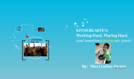Kindergarten:  Working Hard, Playing Hard, (and sometimes peeing our pants)