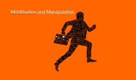 Mobilisation and Manipulations