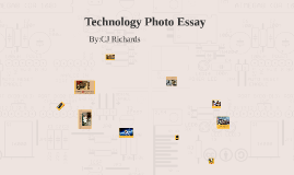 technology photo essay by cj richards on prezi