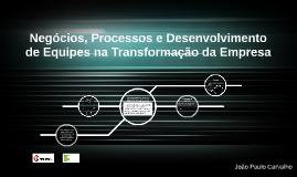 Negócios, Processos e Desenvolvimento de Equipes na Transfor
