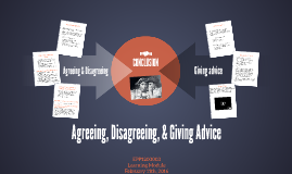 Agreeing, Disagreeing, & Giving Advice