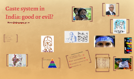 Caste system in India: good or evil?