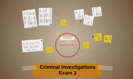 Criminal Investigations Exam 3
