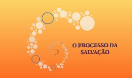 O PROCESSO DA SALVAÇÃO