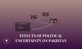 EFFECTS OF POLITICAL UNCERTAINITY ON PAKISTAN