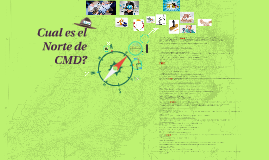 Copy of Cual es el Norte de CMD?