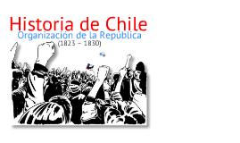 Copy of Copy of Copy of Historia de Chile:Organización de la república