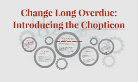 Change Long Overdue: The Chopticon _____