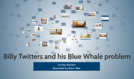 Copy of Billy Twitters and his Blue Whale problem
