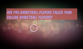 Are Pro Basketball Players Taller Than College Basketball Pl