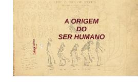 Copy of A ORIGEM DO SER HUMANO