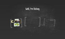 Well, I'm Kelsey