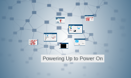 Copy of Powering Up to Power On