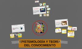 EPISTEMOLOGÍA Y TEOÍA DEL CONOCIMIENTO