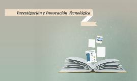 Investigación e Innovación Tecnológica