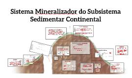 Copy of Sistema Mineralizador do Subsistema Sedimentar Continental